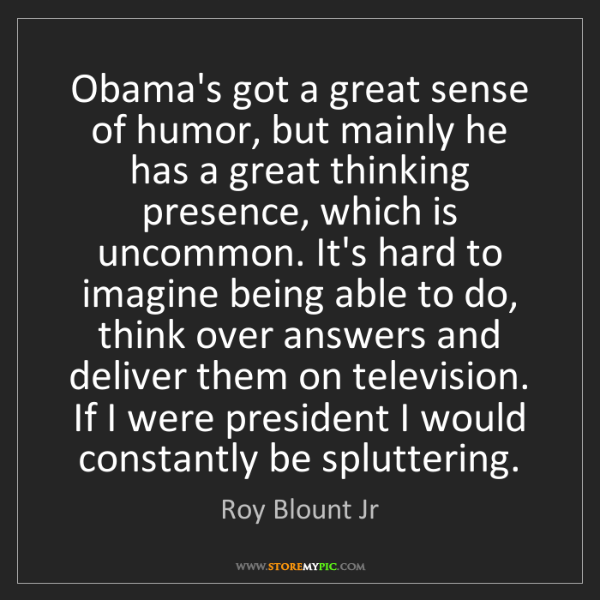 Roy Blount Jr: Obama's got a great sense of humor, but mainly he has...