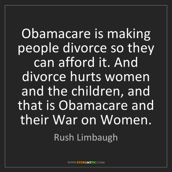 Rush Limbaugh: Obamacare is making people divorce so they can afford...