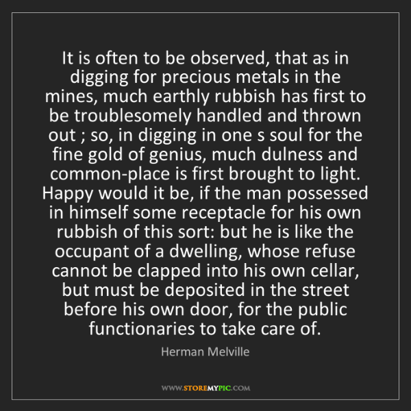 Herman Melville: It is often to be observed, that as in digging for precious...