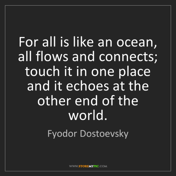 Fyodor Dostoevsky: For all is like an ocean, all flows and connects; touch...