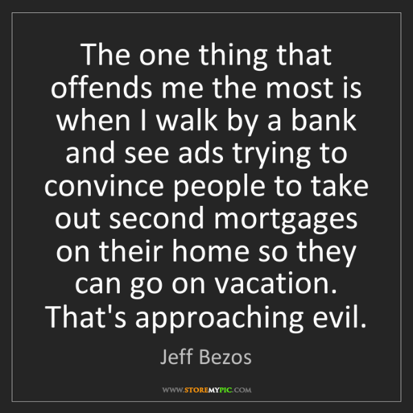 Jeff Bezos: The one thing that offends me the most is when I walk...