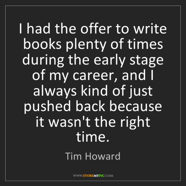 Tim Howard: I had the offer to write books plenty of times during...