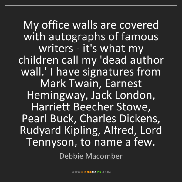 Debbie Macomber: My office walls are covered with autographs of famous...