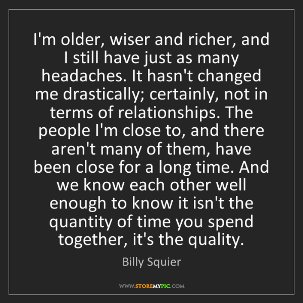 Billy Squier: I'm older, wiser and richer, and I still have just as...