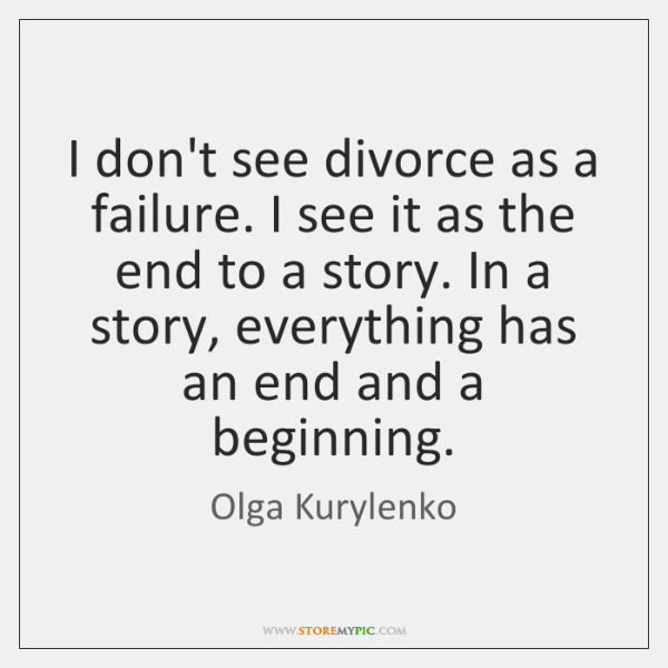I don't see divorce as a failure. I see it as the ...