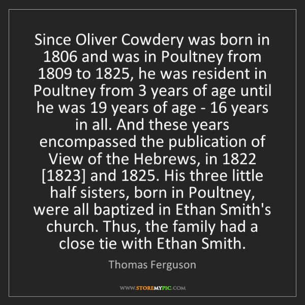Thomas Ferguson: Since Oliver Cowdery was born in 1806 and was in Poultney...
