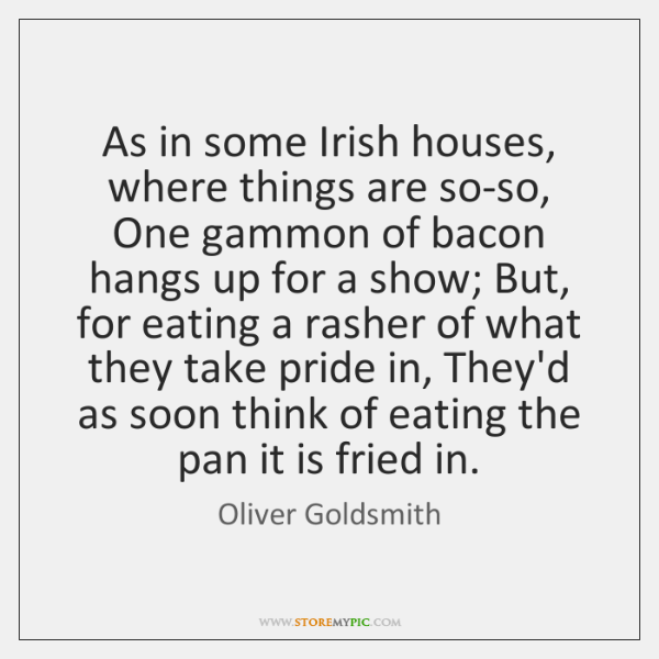 As in some Irish houses, where things are so-so, One gammon of ...
