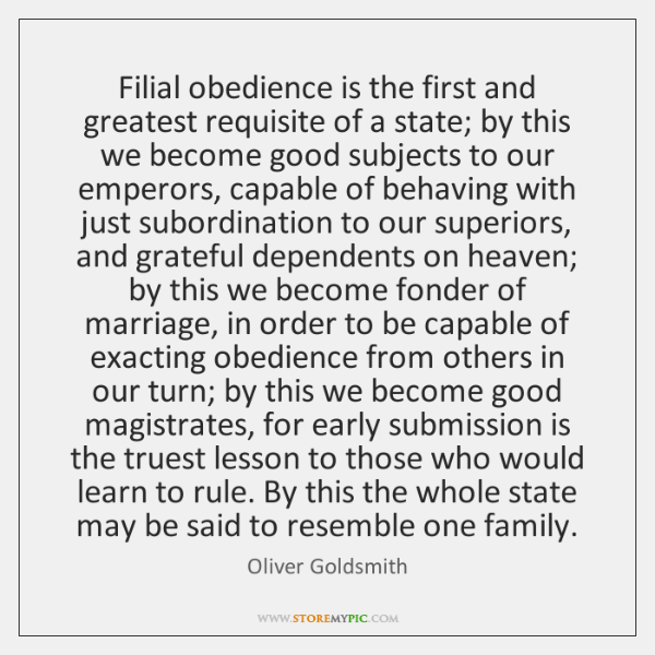 Filial obedience is the first and greatest requisite of a state; by ...