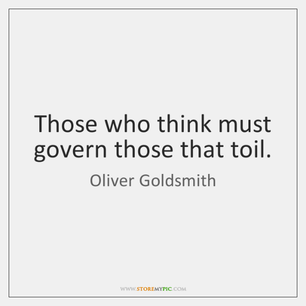 Those who think must govern those that toil.