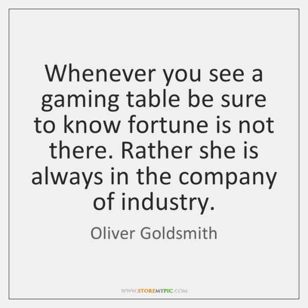 Whenever you see a gaming table be sure to know fortune is ...