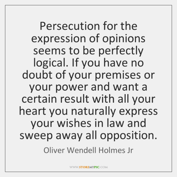 Persecution for the expression of opinions seems to be perfectly logical. If ...