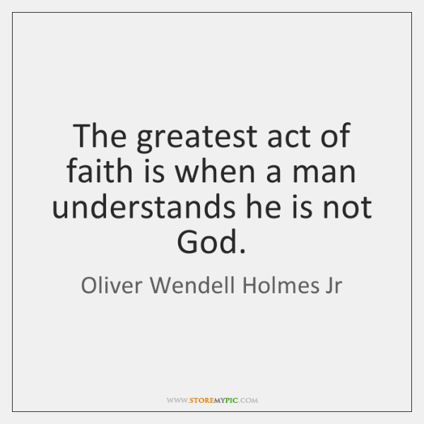 The greatest act of faith is when a man understands he is ...