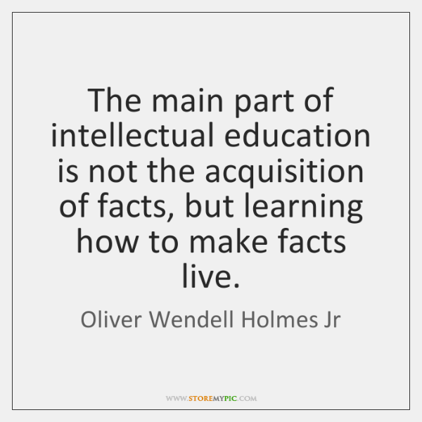 The main part of intellectual education is not the acquisition of facts, ...