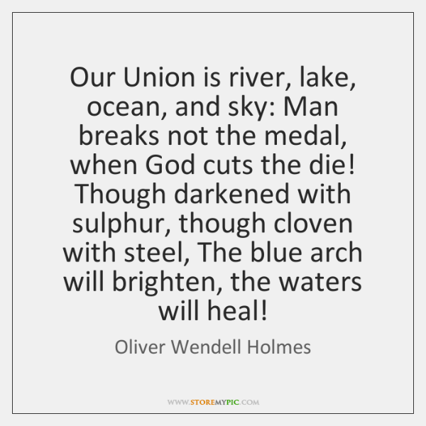 Our Union is river, lake, ocean, and sky: Man breaks not the ...
