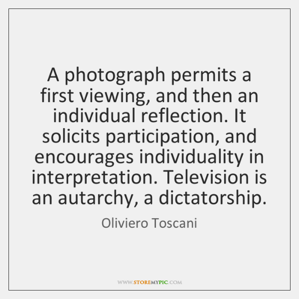 A photograph permits a first viewing, and then an individual reflection. It ...