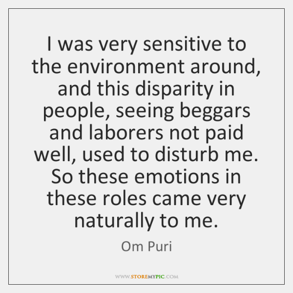 I was very sensitive to the environment around, and this disparity in ...