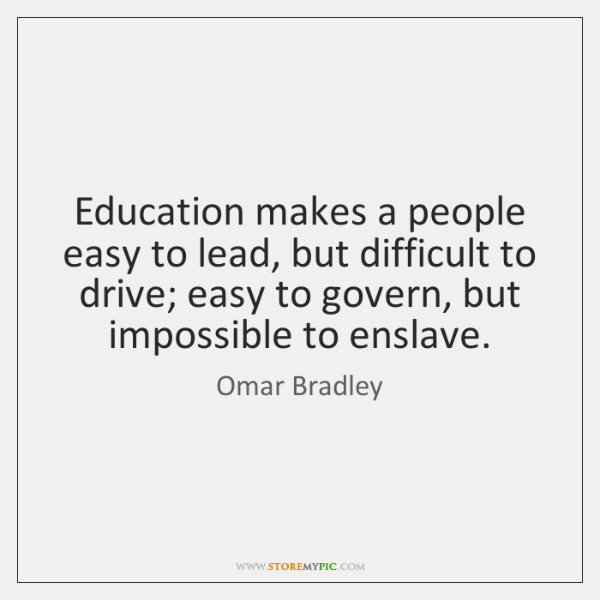 Education makes a people easy to lead, but difficult to drive; easy ...