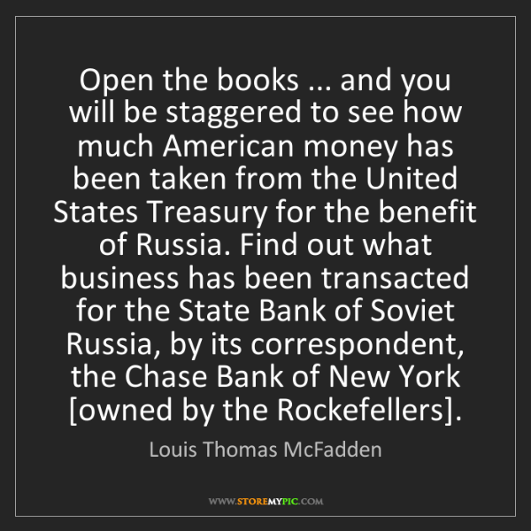 Louis Thomas McFadden: Open the books ... and you will be staggered to see how...