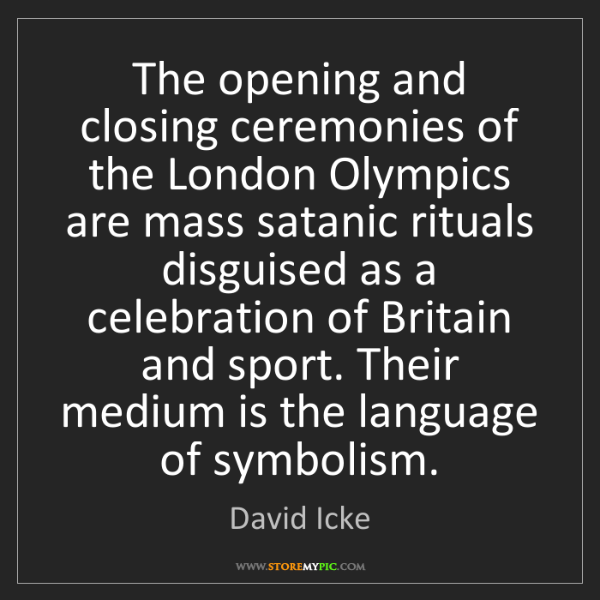 David Icke: The opening and closing ceremonies of the London Olympics...