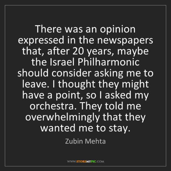 Zubin Mehta: There was an opinion expressed in the newspapers that,...