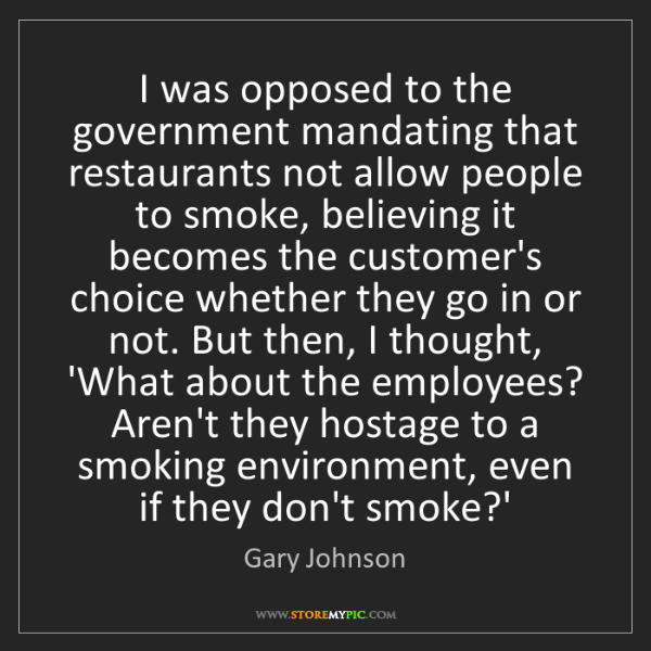Gary Johnson: I was opposed to the government mandating that restaurants...