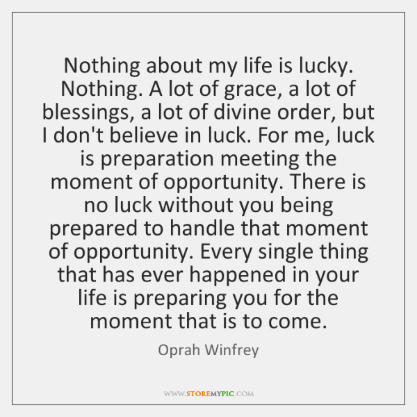 Nothing about my life is lucky. Nothing. A lot of grace, a ...