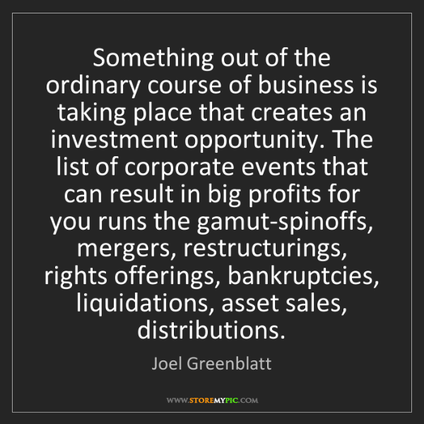 Joel Greenblatt: Something out of the ordinary course of business is taking...