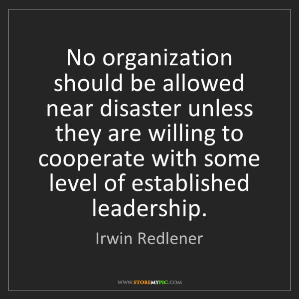 Irwin Redlener: No organization should be allowed near disaster unless...