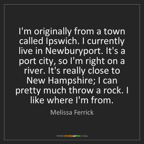 Melissa Ferrick: I'm originally from a town called Ipswich. I currently...