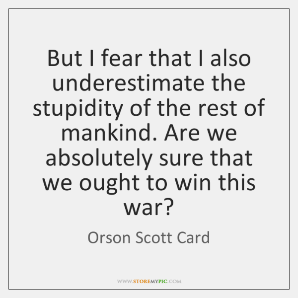 But I fear that I also underestimate the stupidity of the rest ...
