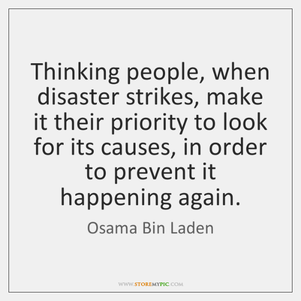 Thinking people, when disaster strikes, make it their priority to look for ...