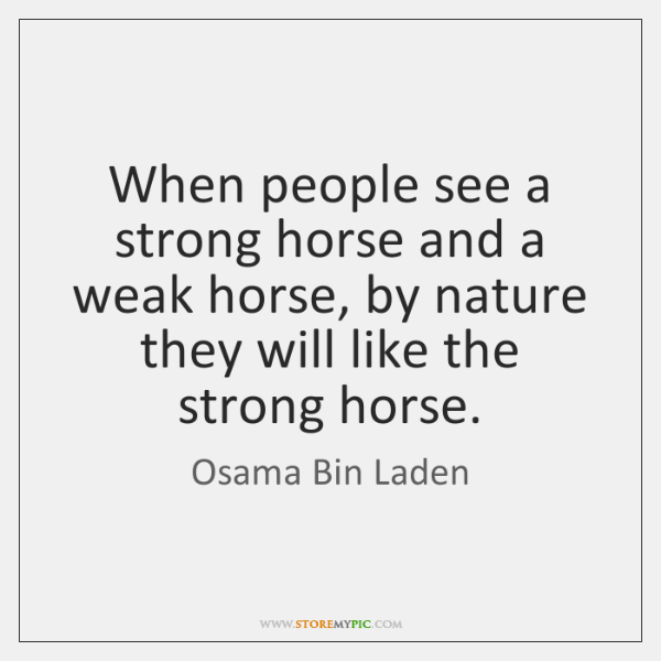 When people see a strong horse and a weak horse, by nature ...