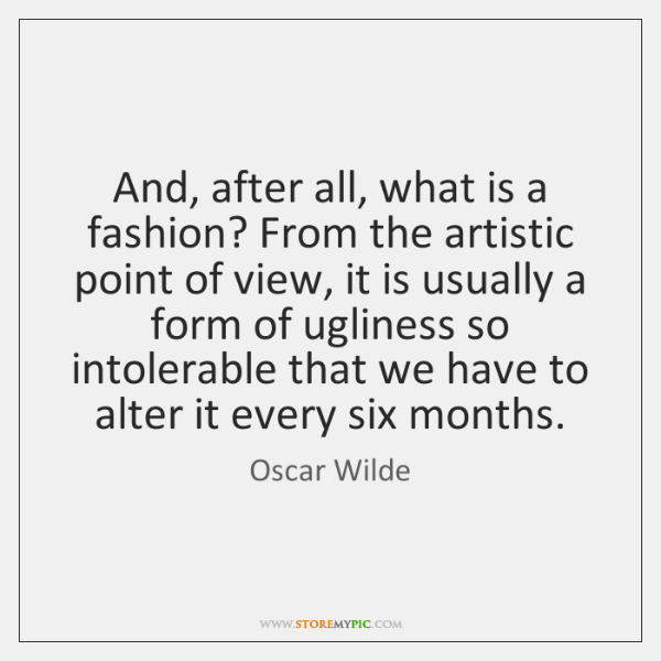 And, after all, what is a fashion? From the artistic point of ...