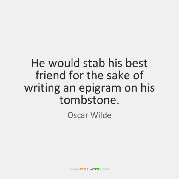 He would stab his best friend for the sake of writing an ...