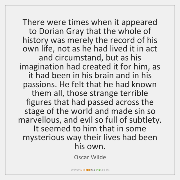 There were times when it appeared to Dorian Gray that the whole ...
