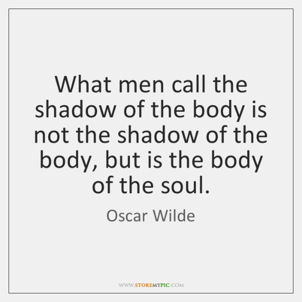 What men call the shadow of the body is not the shadow ...