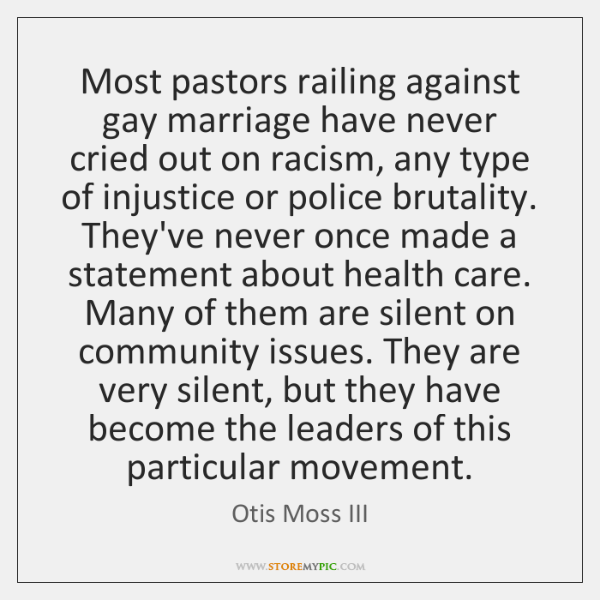 Most pastors railing against gay marriage have never cried out on racism, ...