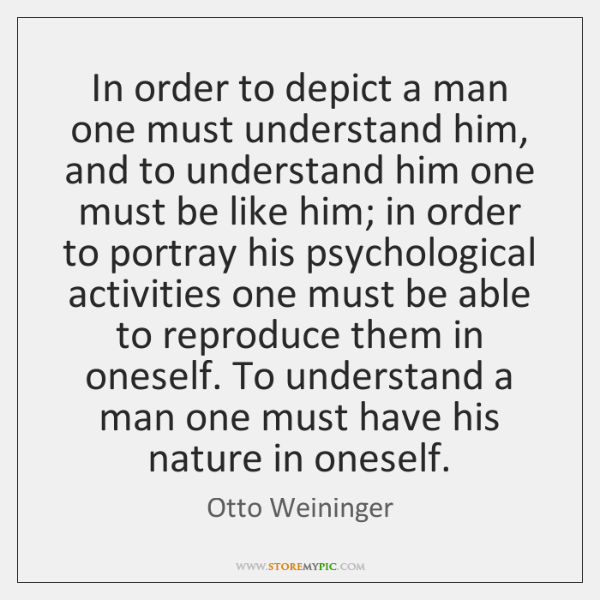 In order to depict a man one must understand him, and to ...