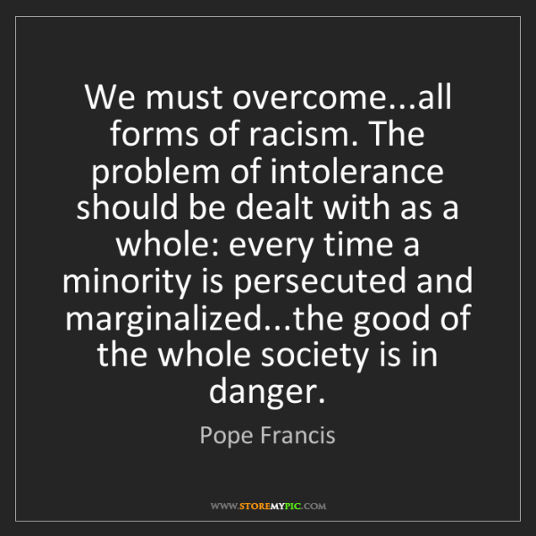 Pope Francis: We must overcome...all forms of racism. The problem of...