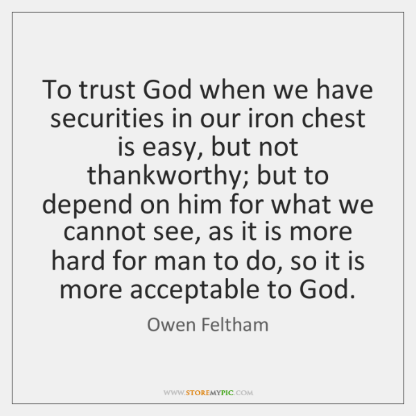 To trust God when we have securities in our iron chest is ...