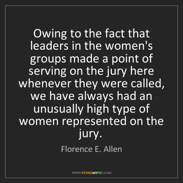 Florence E. Allen: Owing to the fact that leaders in the women's groups...