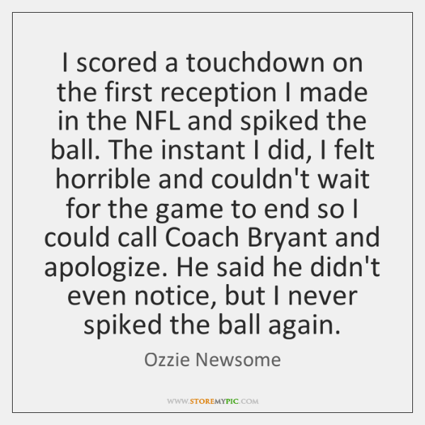 I scored a touchdown on the first reception I made in the ...