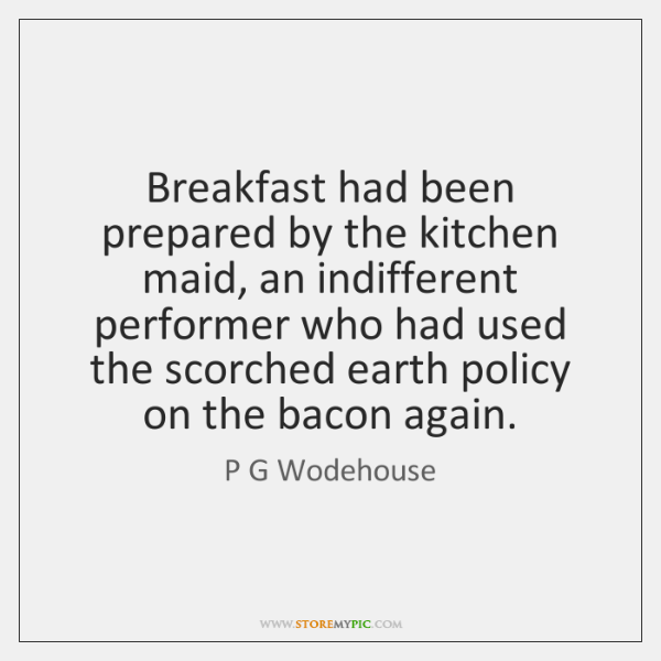Breakfast had been prepared by the kitchen maid, an indifferent performer who ...