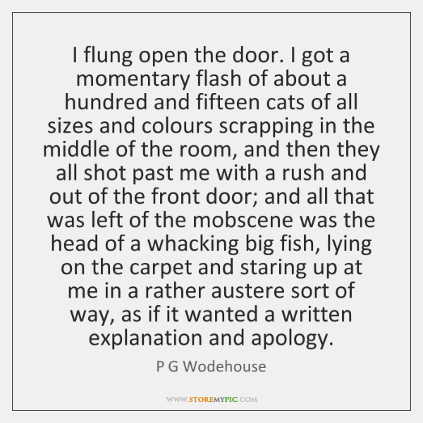 I flung open the door. I got a momentary flash of about ...