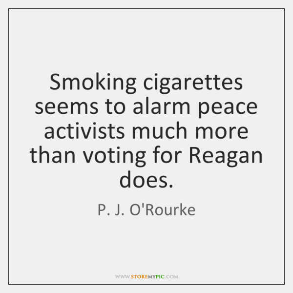 Smoking cigarettes seems to alarm peace activists much more than voting for ...
