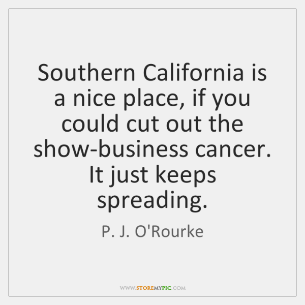 Southern California is a nice place, if you could cut out the ...