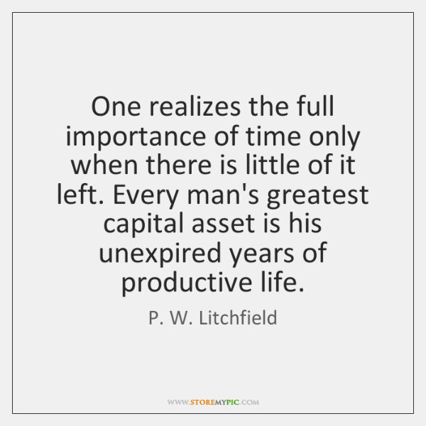 One realizes the full importance of time only when there is little ...