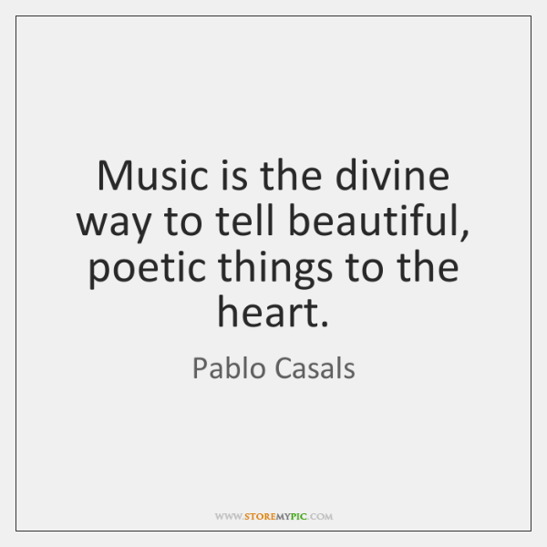 Music is the divine way to tell beautiful, poetic things to the ...