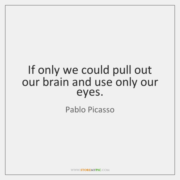 If only we could pull out our brain and use only our ...