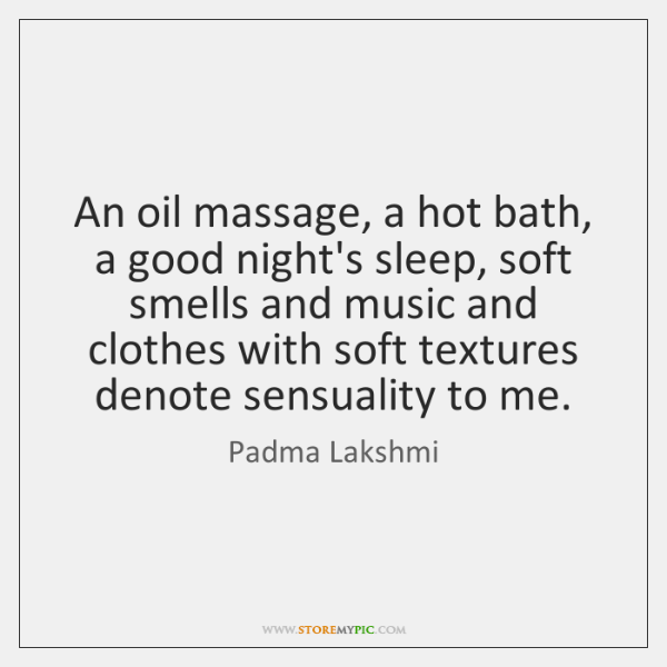 An oil massage, a hot bath, a good night's sleep, soft smells ...